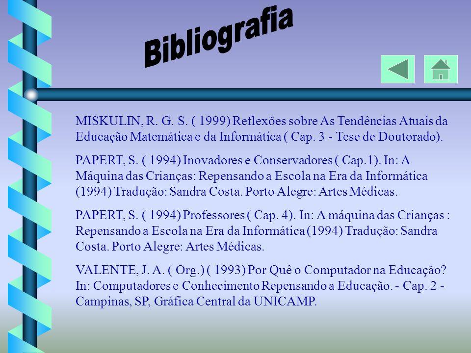 Bibliografia MISKULIN, R. G. S. ( 1999) Reflexões sobre As Tendências Atuais da Educação Matemática e da Informática ( Cap. 3 - Tese de Doutorado).
