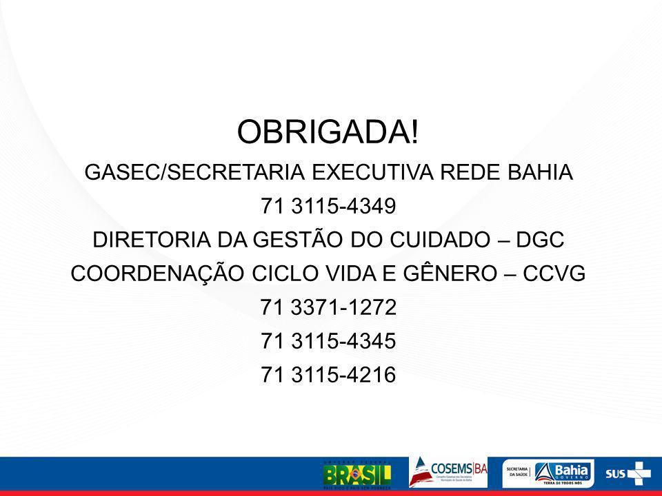OBRIGADA! GASEC/SECRETARIA EXECUTIVA REDE BAHIA 71 3115-4349