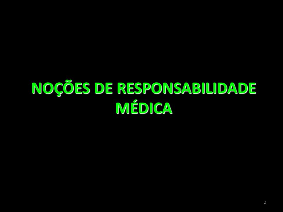 NOÇÕES DE RESPONSABILIDADE MÉDICA