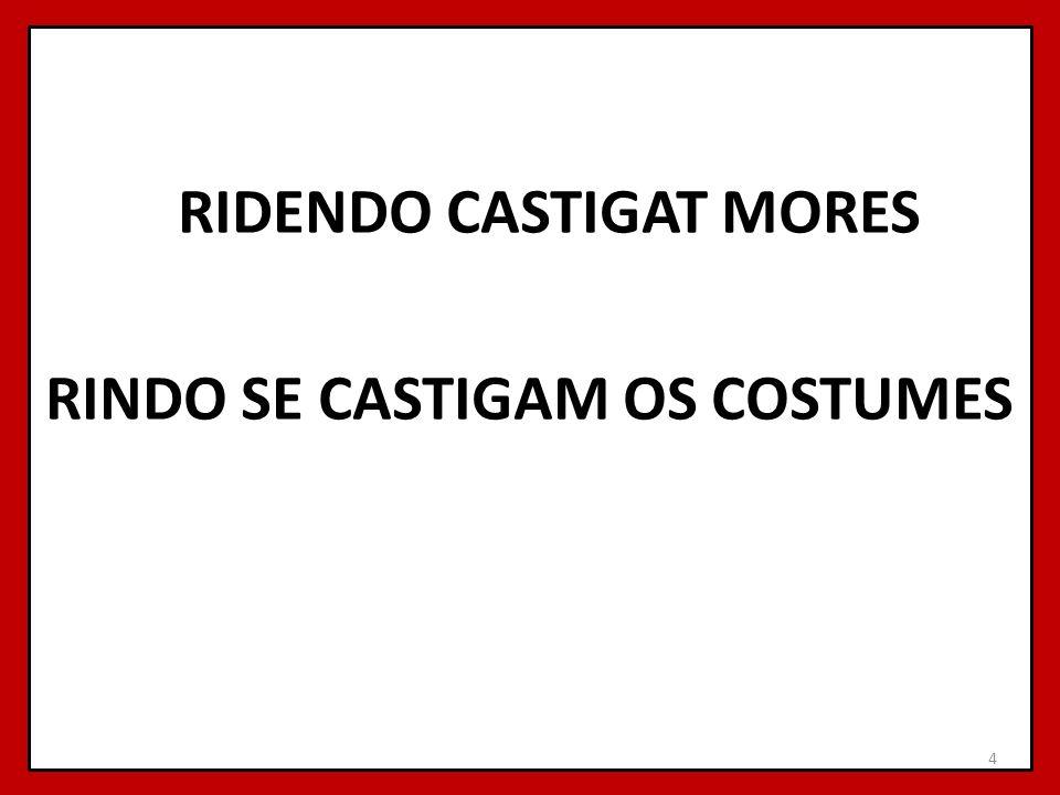 RIDENDO CASTIGAT MORES RINDO SE CASTIGAM OS COSTUMES