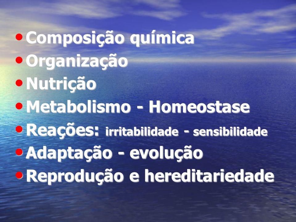 Composição químicaOrganização. Nutrição. Metabolismo - Homeostase. Reações: irritabilidade - sensibilidade.