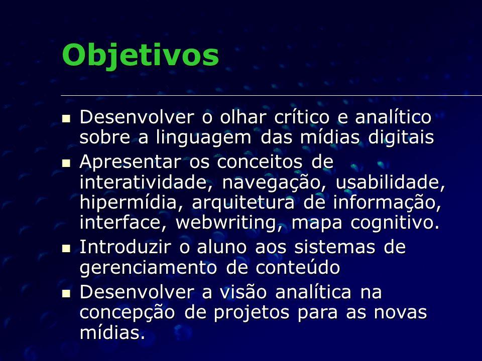 Objetivos Desenvolver o olhar crítico e analítico sobre a linguagem das mídias digitais.