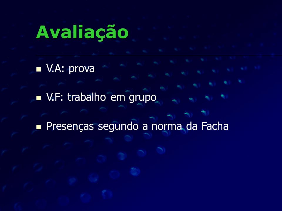 Avaliação V.A: prova V.F: trabalho em grupo