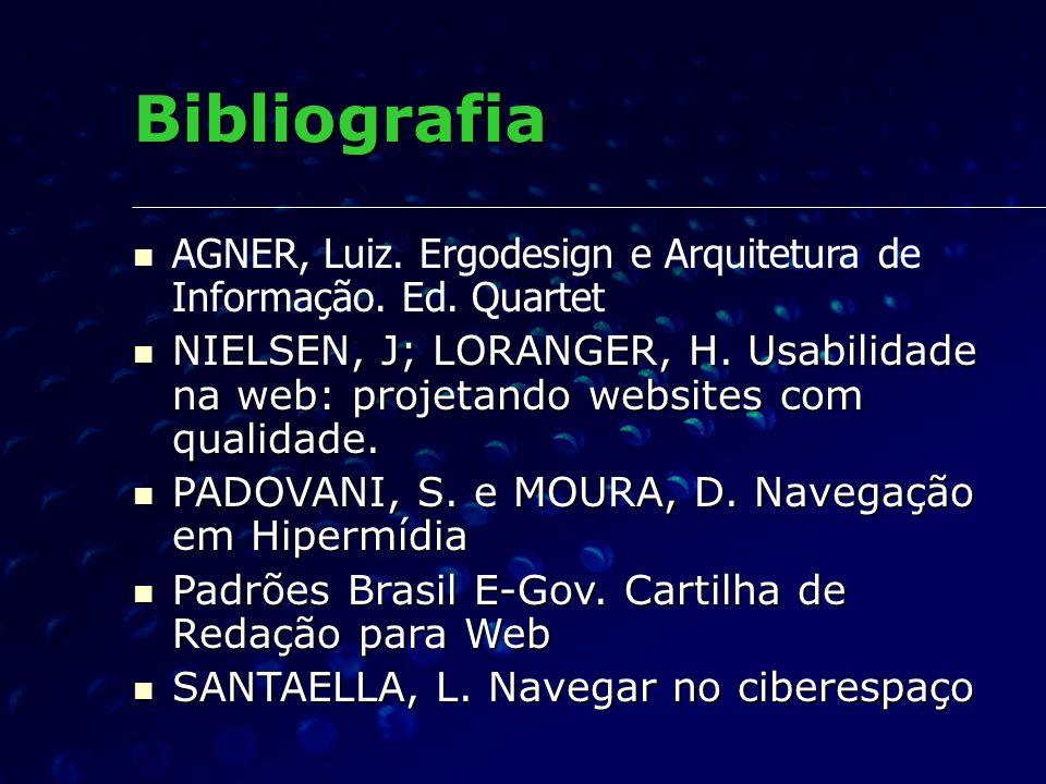 Bibliografia AGNER, Luiz. Ergodesign e Arquitetura de Informação. Ed. Quartet.