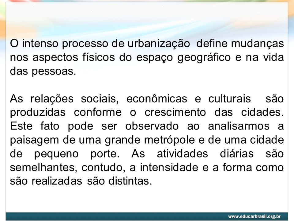 O intenso processo de urbanização define mudanças nos aspectos físicos do espaço geográfico e na vida das pessoas.