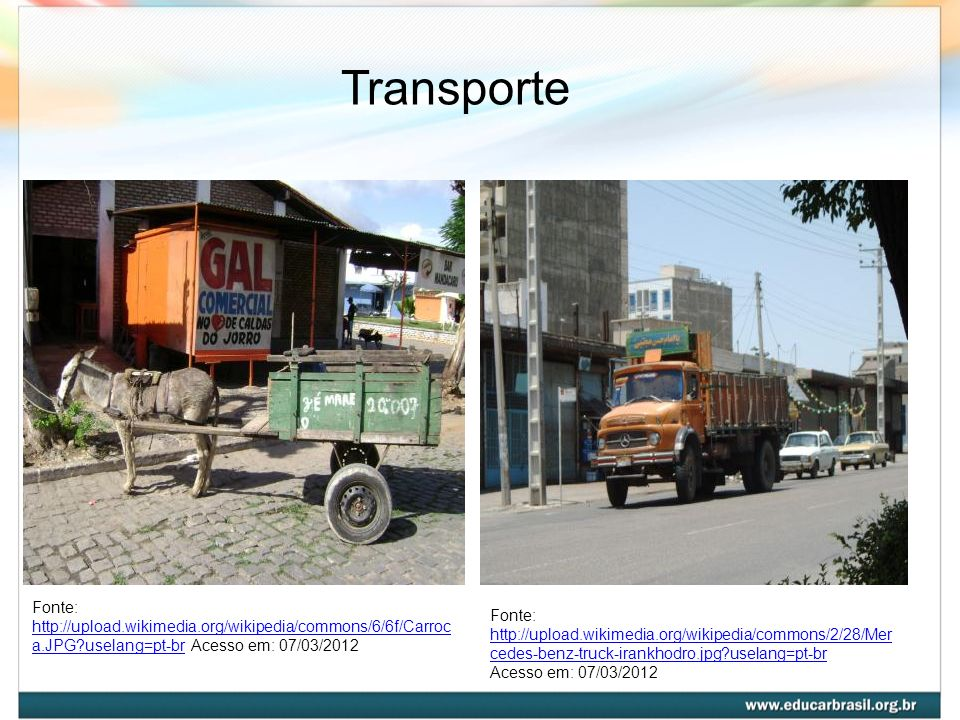 Transporte Fonte: http://upload.wikimedia.org/wikipedia/commons/6/6f/Carroca.JPG uselang=pt-br Acesso em: 07/03/2012.