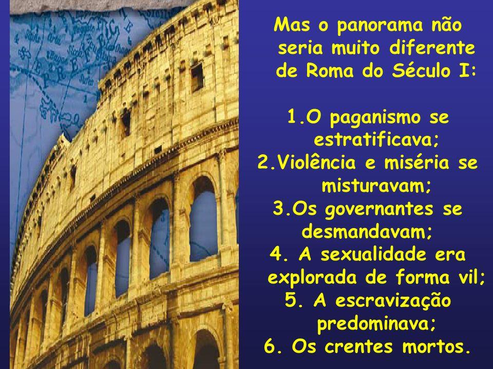 Mas o panorama não seria muito diferente de Roma do Século I: