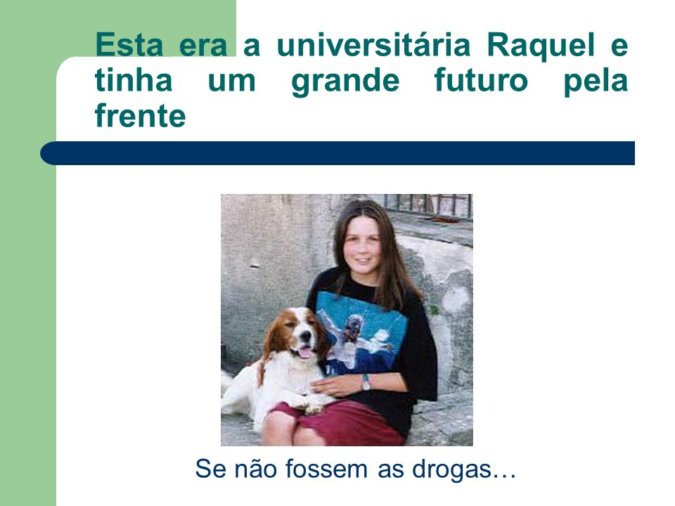 Esta era a universitária Raquel e tinha um grande futuro pela frente