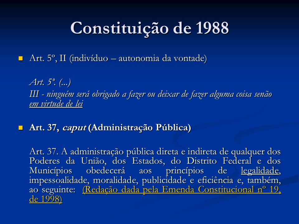 Constituição de 1988 Art. 5º, II (indivíduo – autonomia da vontade)