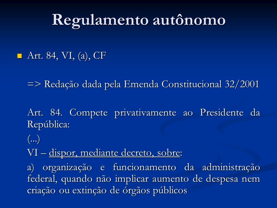 Regulamento autônomo Art. 84, VI, (a), CF