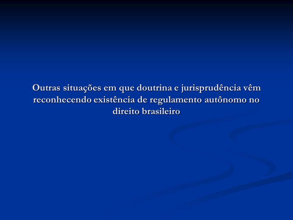 Outras situações em que doutrina e jurisprudência vêm reconhecendo existência de regulamento autônomo no direito brasileiro