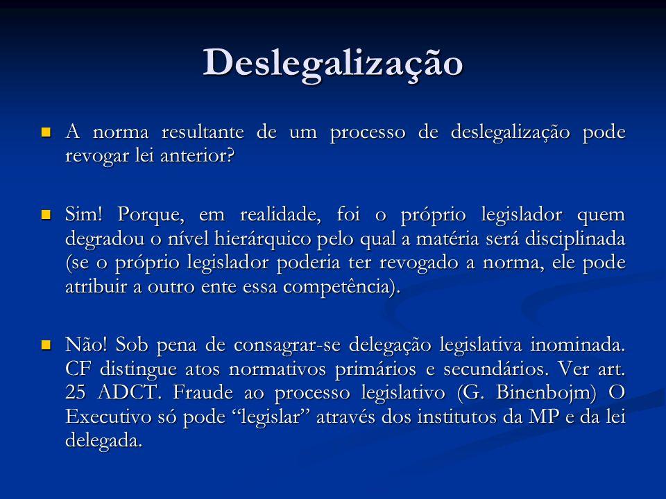 Deslegalização A norma resultante de um processo de deslegalização pode revogar lei anterior