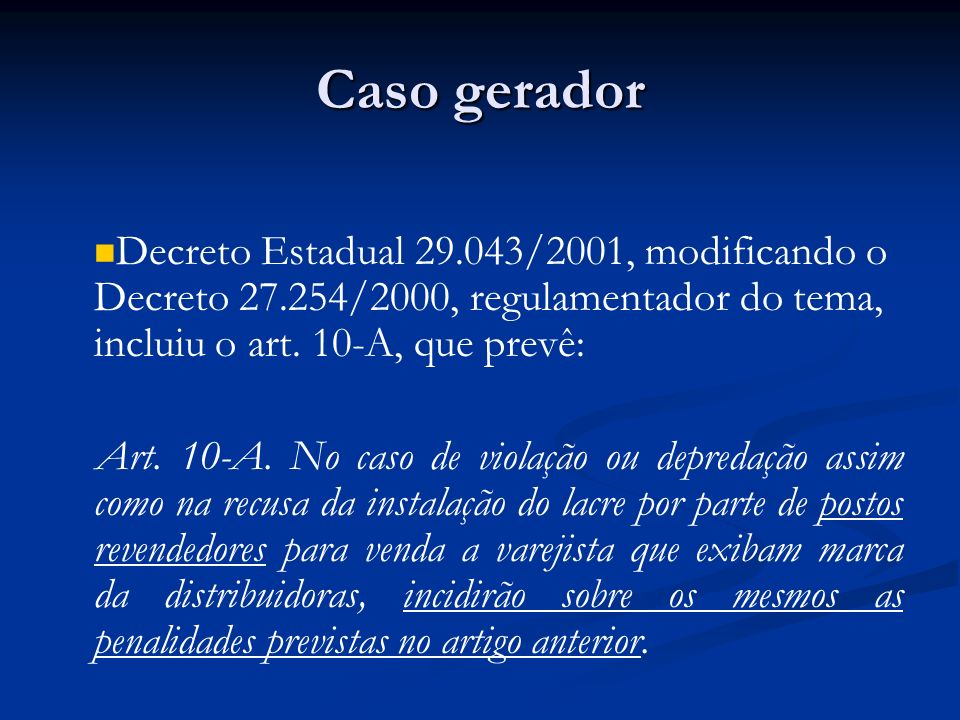 Caso gerador Decreto Estadual 29.043/2001, modificando o Decreto 27.254/2000, regulamentador do tema, incluiu o art. 10-A, que prevê: