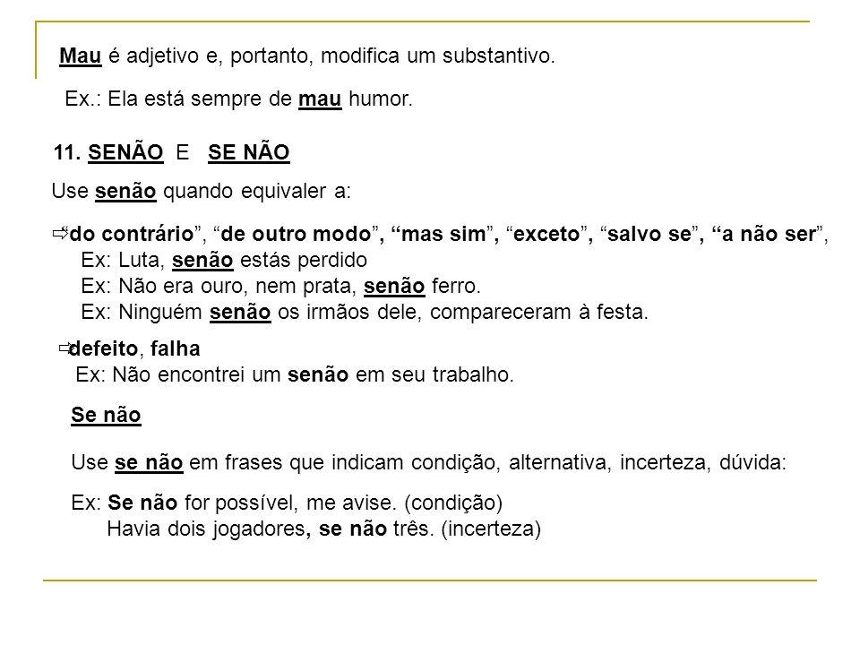 Mau é adjetivo e, portanto, modifica um substantivo.