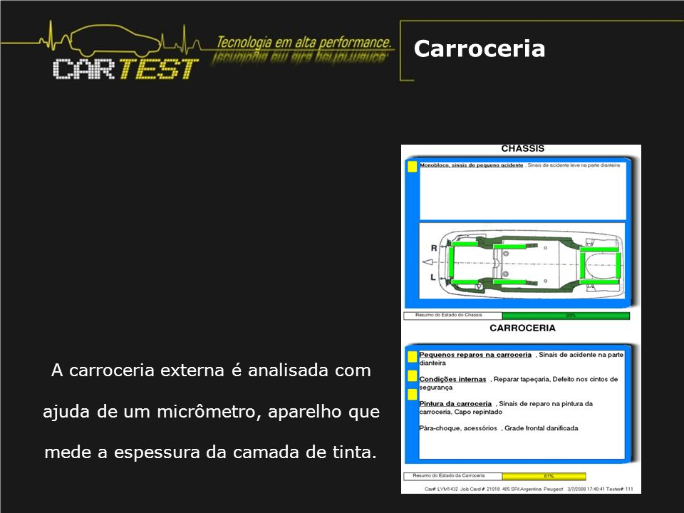 Carroceria A carroceria externa é analisada com ajuda de um micrômetro, aparelho que mede a espessura da camada de tinta.