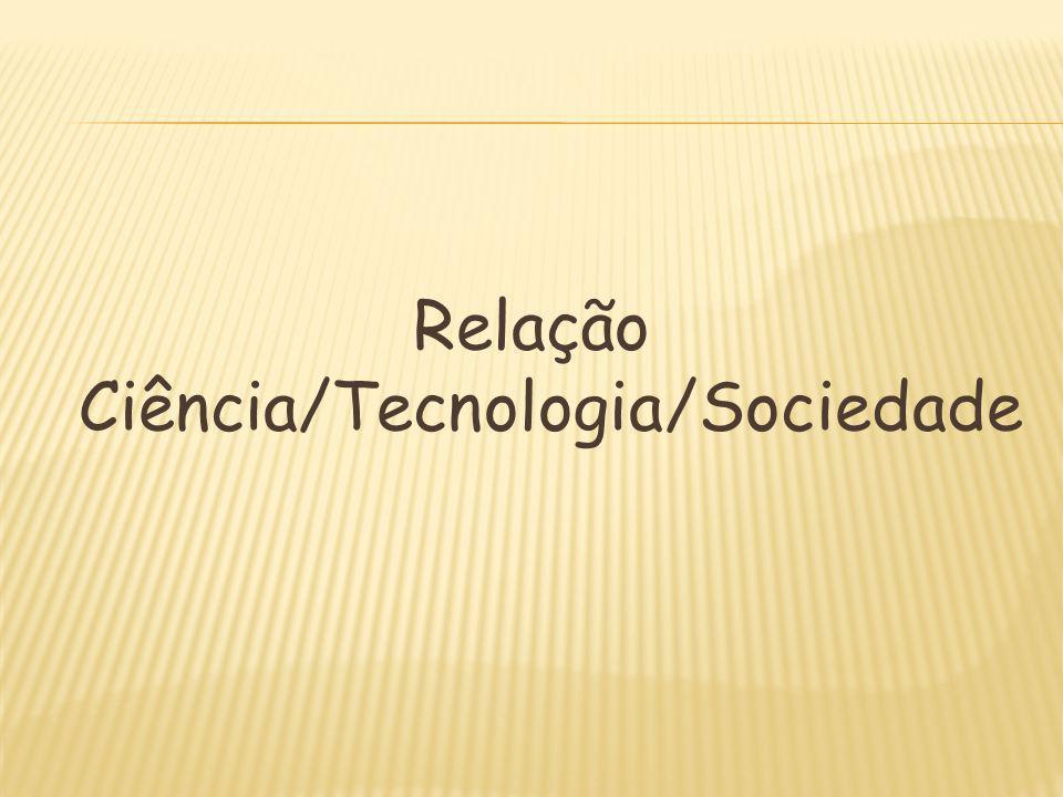 Relação Ciência/Tecnologia/Sociedade