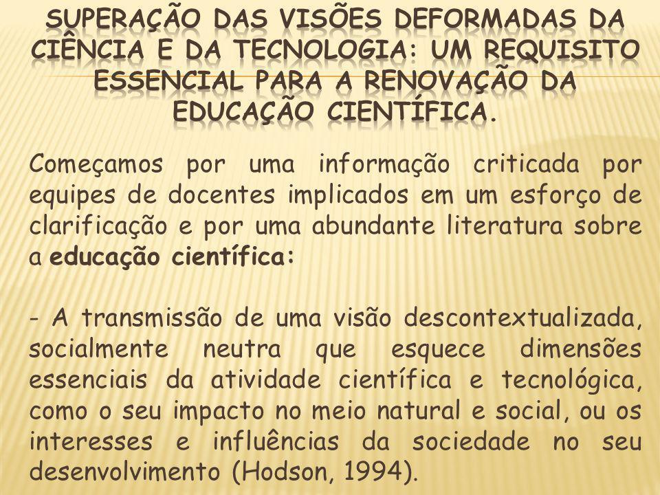Superação das visões deformadas da ciência e da tecnologia: Um requisito essencial para a renovação da educação científica.