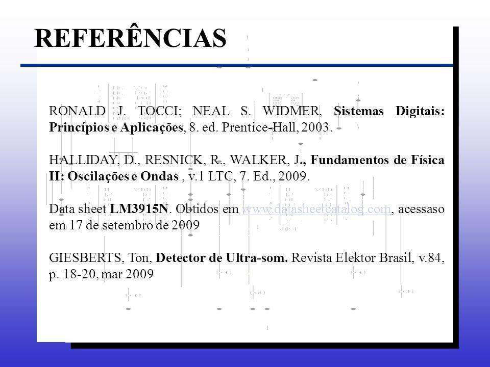 REFERÊNCIASRONALD J. TOCCI; NEAL S. WIDMER, Sistemas Digitais: Princípios e Aplicações, 8. ed. Prentice-Hall, 2003.