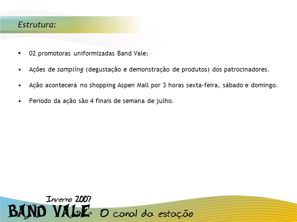 Estrutura: 02 promotoras uniformizadas Band Vale;