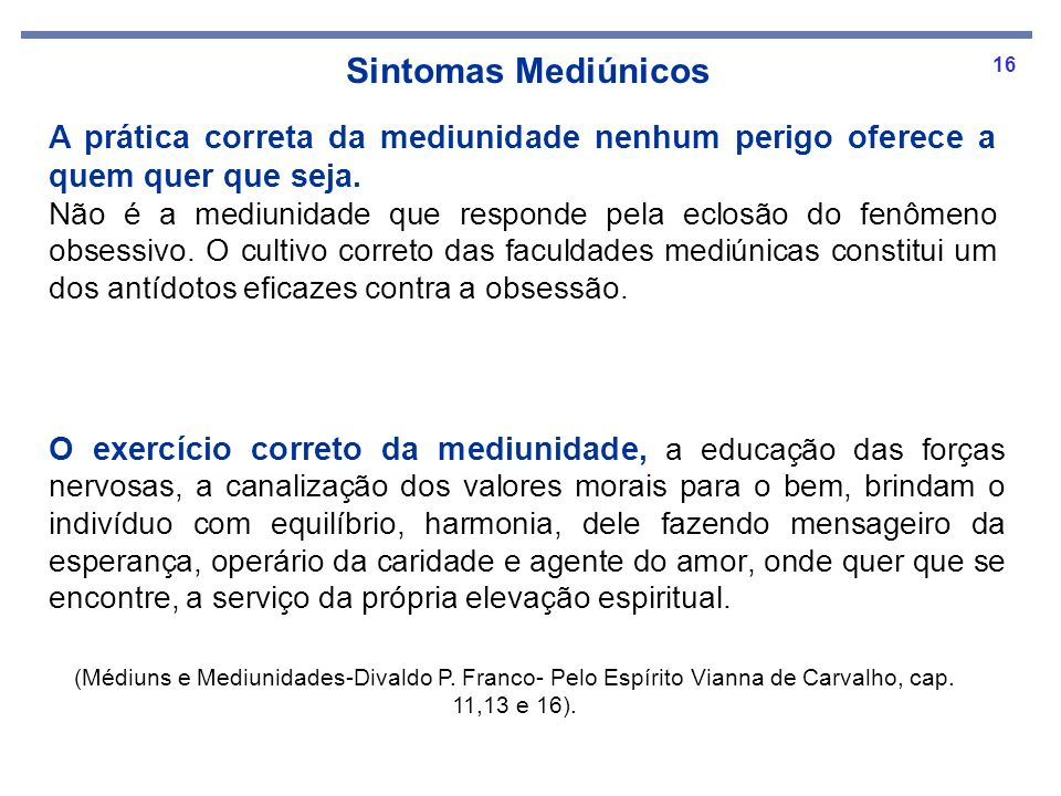 Sintomas Mediúnicos A prática correta da mediunidade nenhum perigo oferece a quem quer que seja.