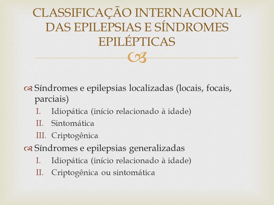 CLASSIFICAÇÃO INTERNACIONAL DAS EPILEPSIAS E SÍNDROMES EPILÉPTICAS