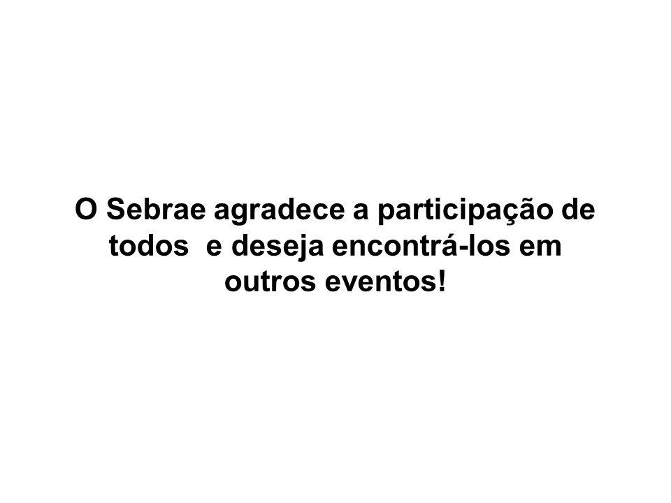 O Sebrae agradece a participação de todos e deseja encontrá-los em outros eventos!
