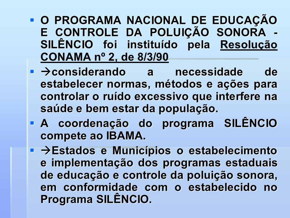 O PROGRAMA NACIONAL DE EDUCAÇÃO E CONTROLE DA POLUIÇÃO SONORA - SILÊNCIO foi instituído pela Resolução CONAMA nº 2, de 8/3/90
