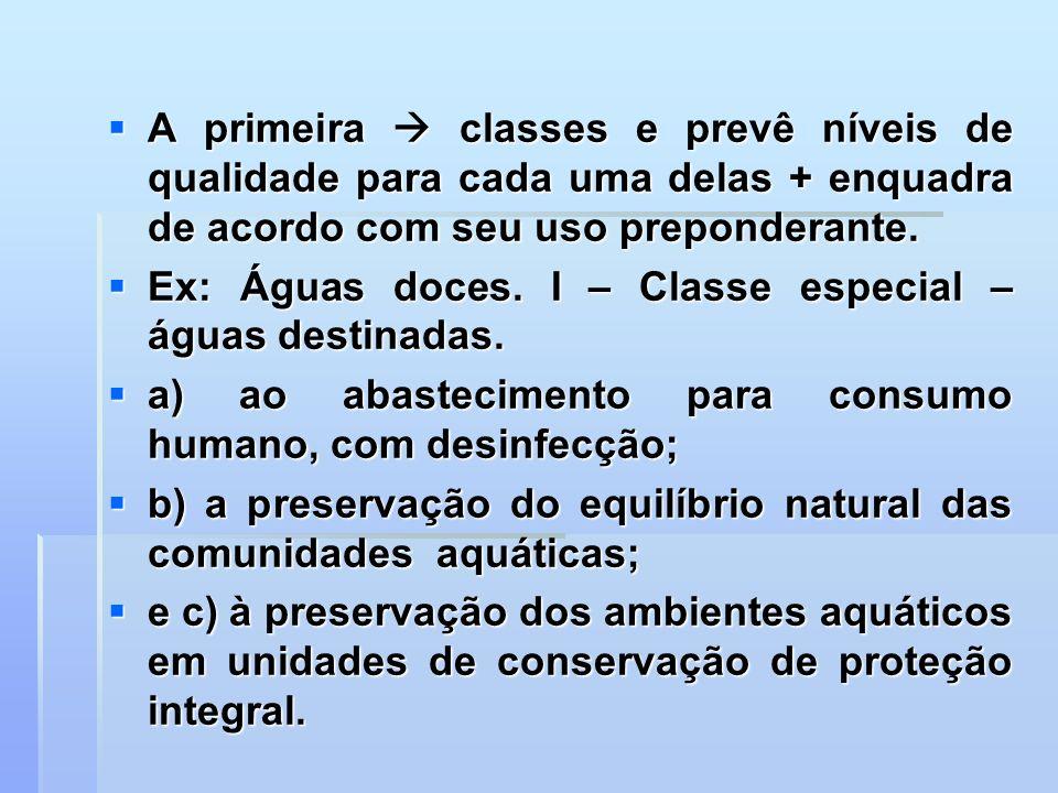 A primeira  classes e prevê níveis de qualidade para cada uma delas + enquadra de acordo com seu uso preponderante.