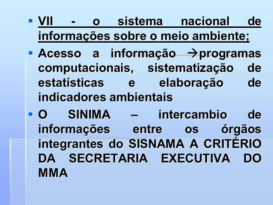 VII - o sistema nacional de informações sobre o meio ambiente;