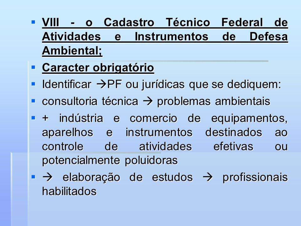 VIII - o Cadastro Técnico Federal de Atividades e Instrumentos de Defesa Ambiental;