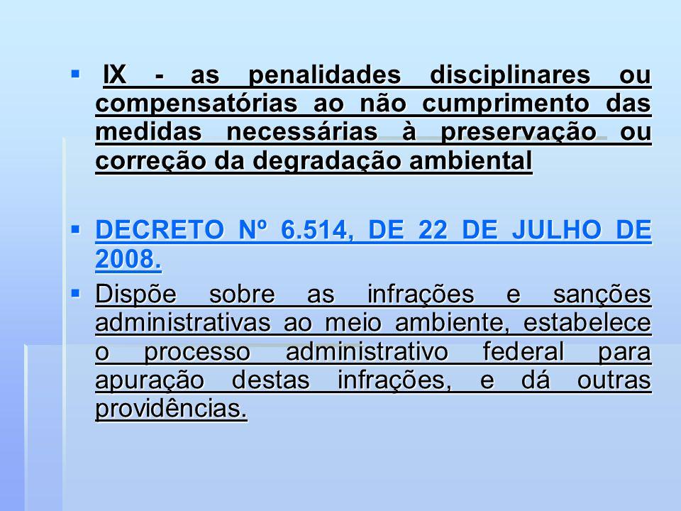 IX - as penalidades disciplinares ou compensatórias ao não cumprimento das medidas necessárias à preservação ou correção da degradação ambiental