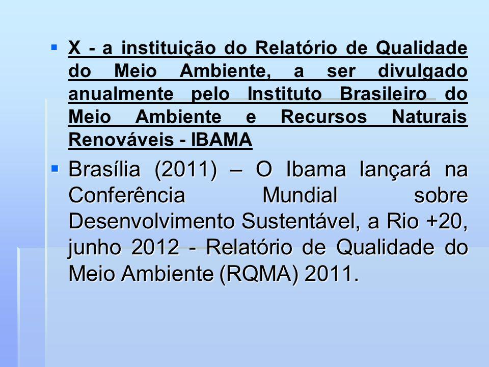 X - a instituição do Relatório de Qualidade do Meio Ambiente, a ser divulgado anualmente pelo Instituto Brasileiro do Meio Ambiente e Recursos Naturais Renováveis - IBAMA