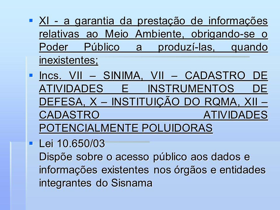 XI - a garantia da prestação de informações relativas ao Meio Ambiente, obrigando-se o Poder Público a produzí-las, quando inexistentes;