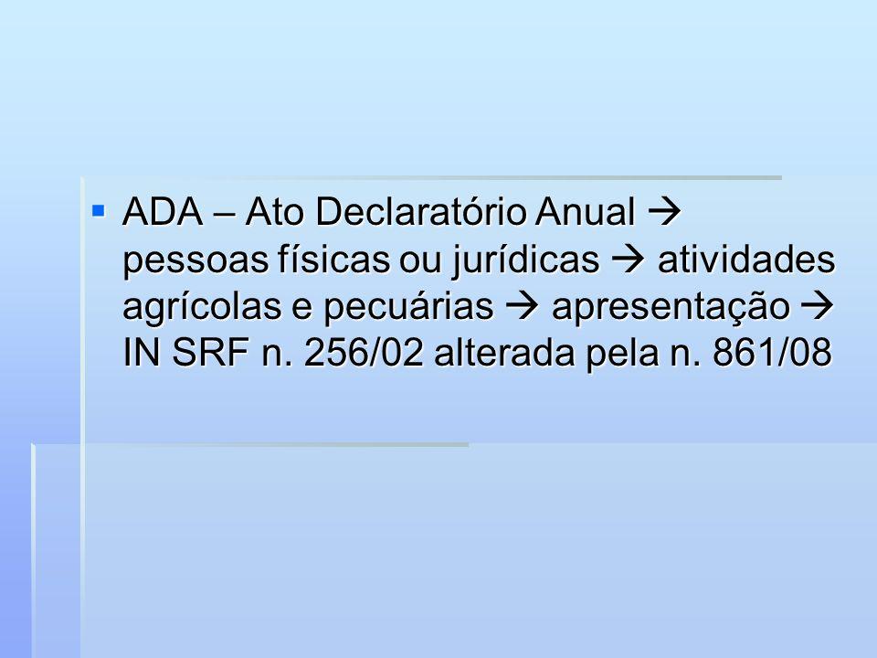 ADA – Ato Declaratório Anual  pessoas físicas ou jurídicas  atividades agrícolas e pecuárias  apresentação  IN SRF n.