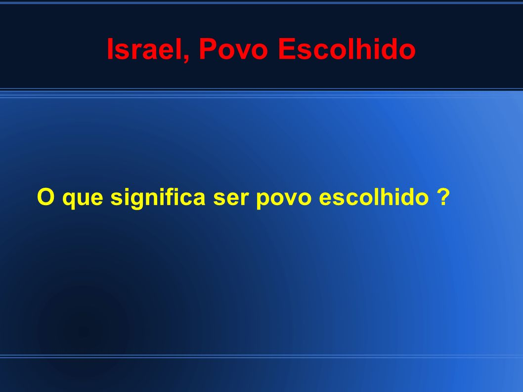 Israel, Povo Escolhido O que significa ser povo escolhido
