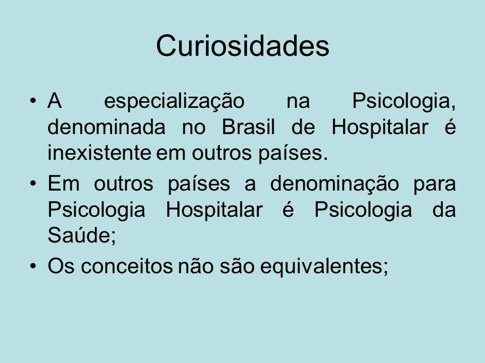 Curiosidades A especialização na Psicologia, denominada no Brasil de Hospitalar é inexistente em outros países.