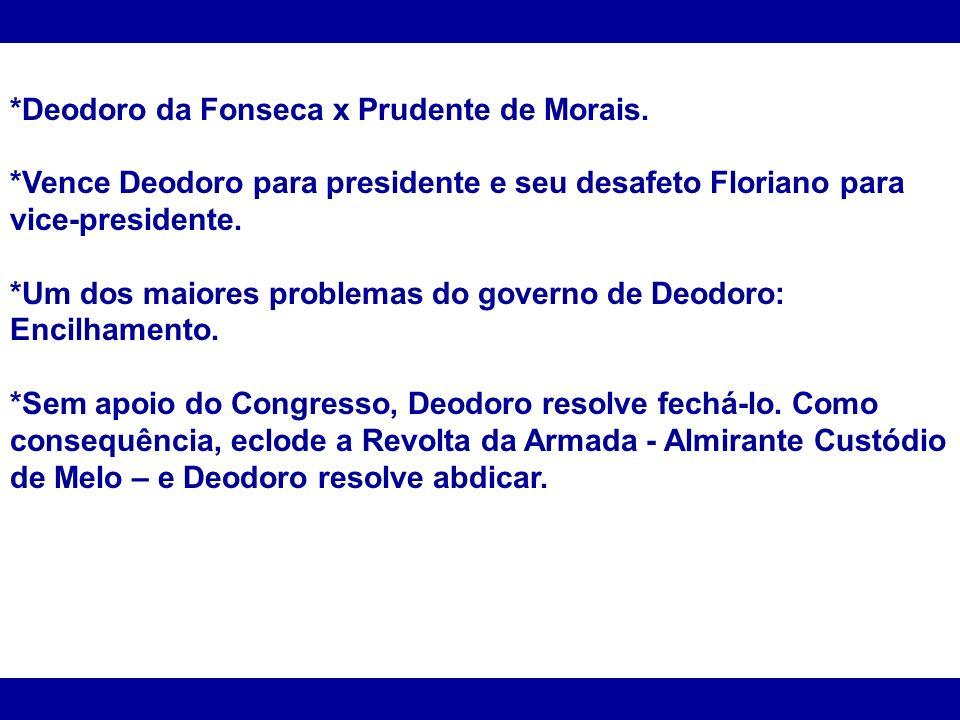 *Deodoro da Fonseca x Prudente de Morais.