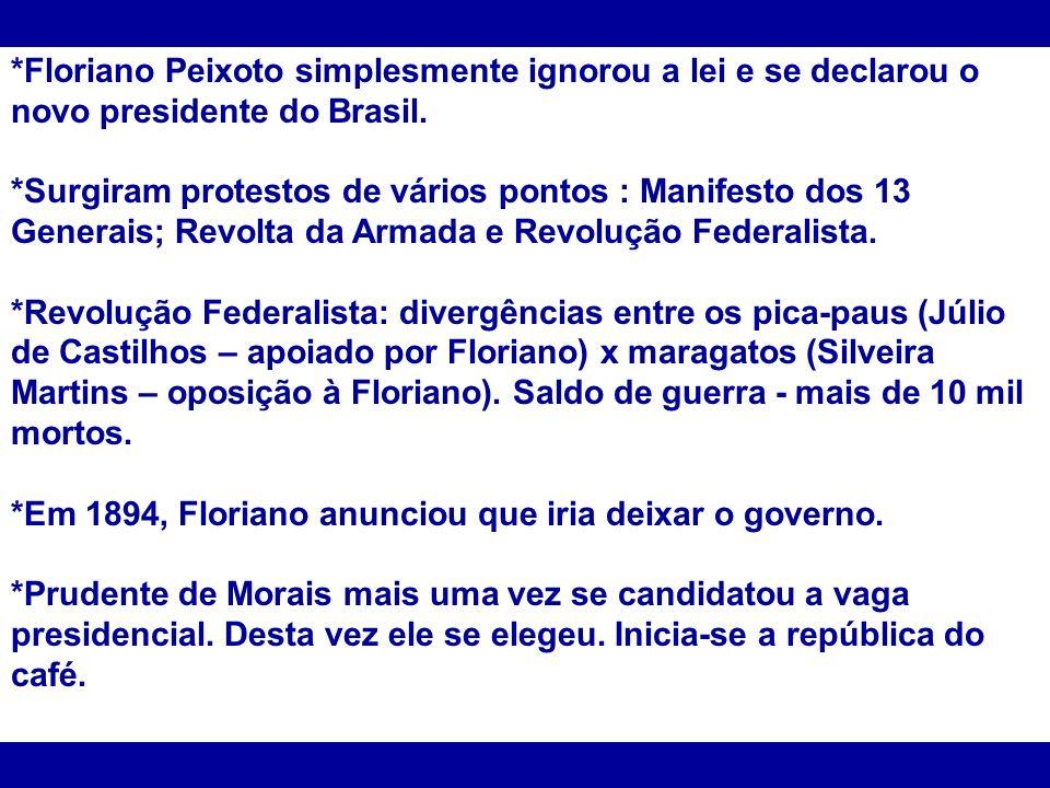 *Floriano Peixoto simplesmente ignorou a lei e se declarou o novo presidente do Brasil.