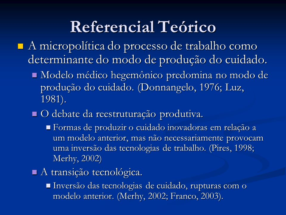 Referencial Teórico A micropolítica do processo de trabalho como determinante do modo de produção do cuidado.