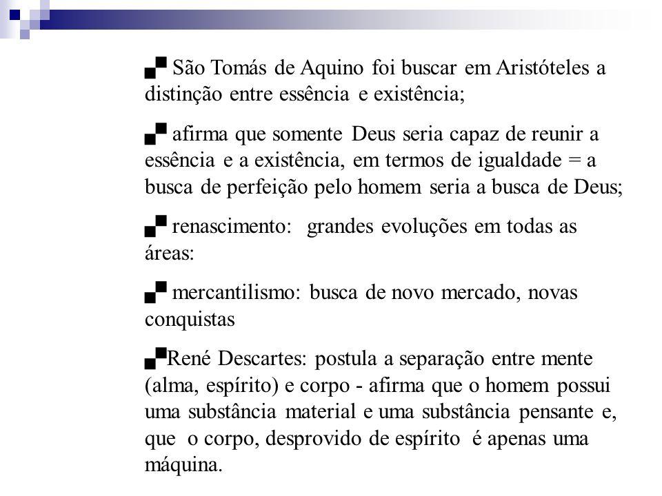 São Tomás de Aquino foi buscar em Aristóteles a distinção entre essência e existência;