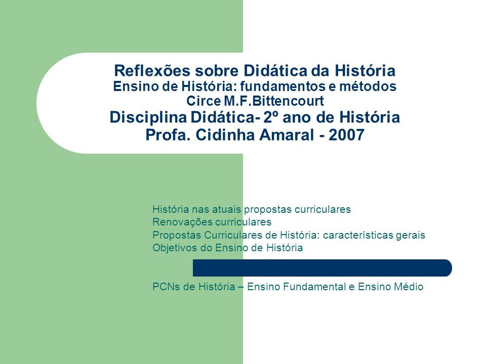 Reflexões sobre Didática da História Ensino de História: fundamentos e métodos Circe M.F.Bittencourt Disciplina Didática- 2º ano de História Profa. Cidinha Amaral - 2007