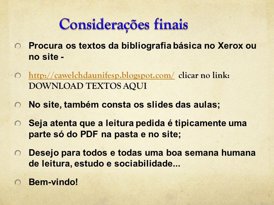 Considerações finais Procura os textos da bibliografia básica no Xerox ou no site -