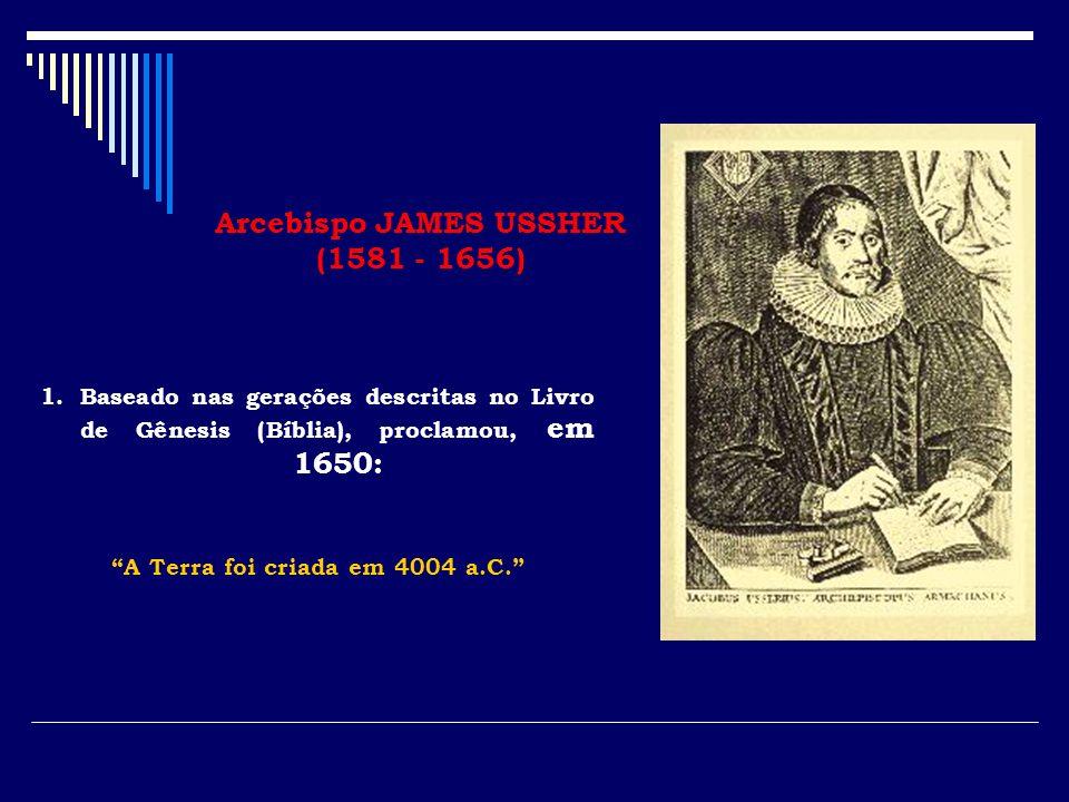 Arcebispo JAMES USSHER A Terra foi criada em 4004 a.C.