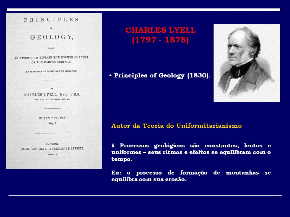 CHARLES LYELL (1797 - 1875) Principles of Geology (1830).