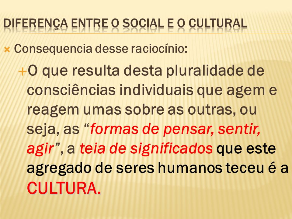 DIFERENÇA ENTRE O SOCIAL E O CULTURAL