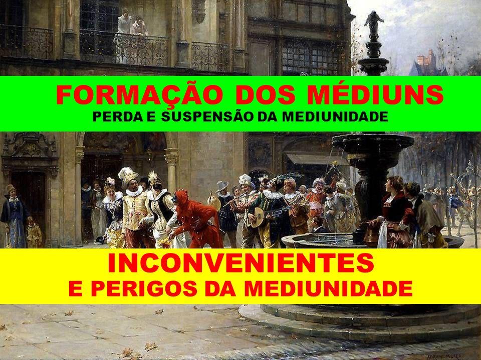 FORMAÇÃO DOS MÉDIUNS PERDA E SUSPENSÃO DA MEDIUNIDADE