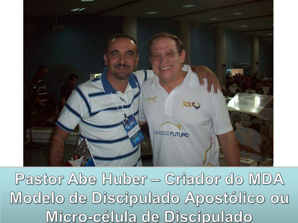 Pastor Abe Huber – Criador do MDA Modelo de Discipulado Apostólico ou