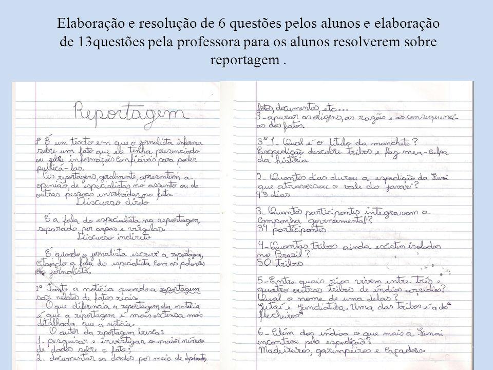 Elaboração e resolução de 6 questões pelos alunos e elaboração de 13questões pela professora para os alunos resolverem sobre reportagem .