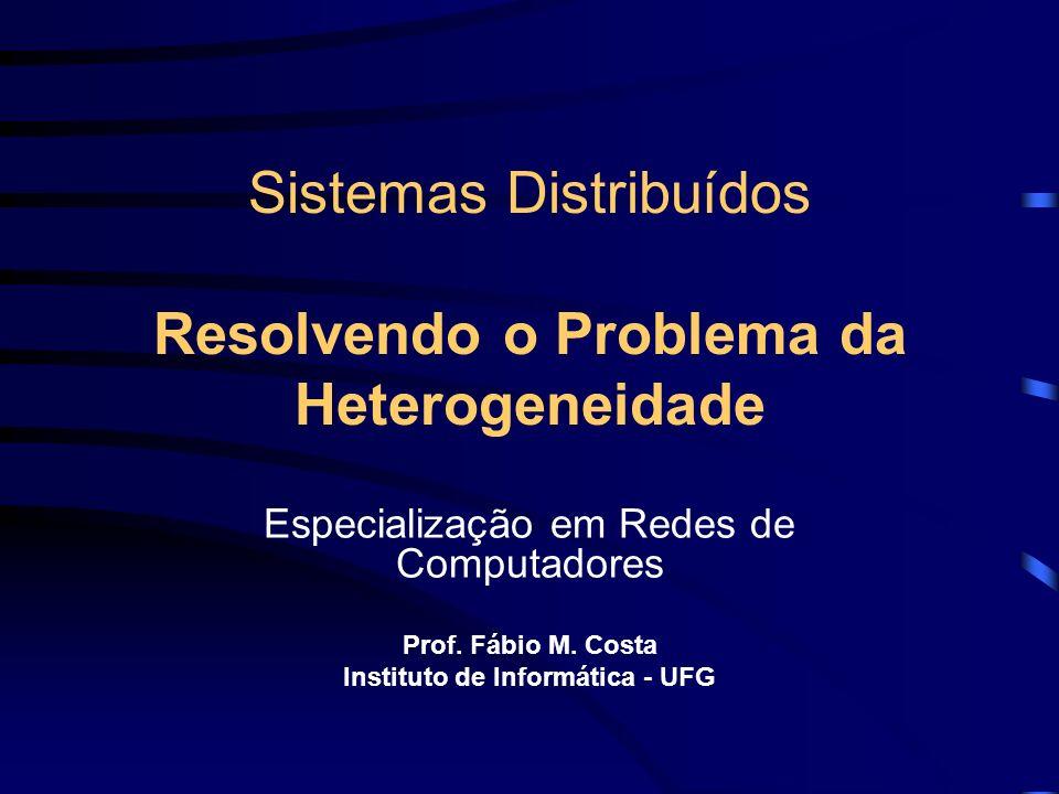 Sistemas Distribuídos Resolvendo o Problema da Heterogeneidade