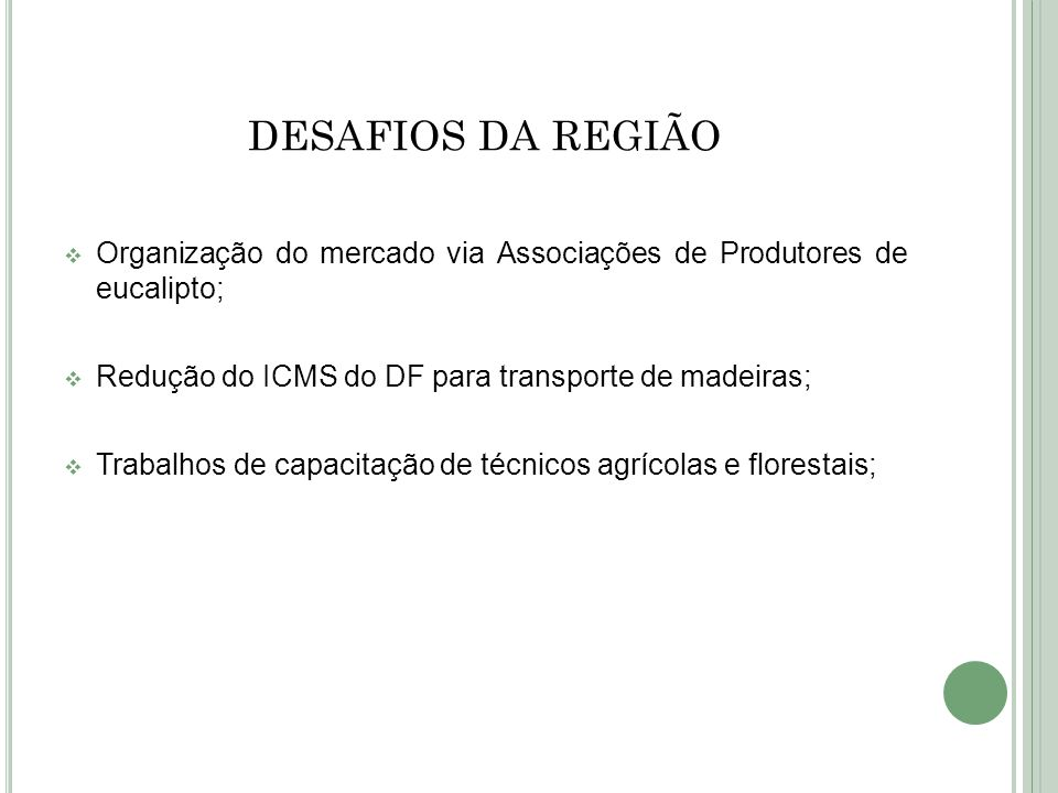DESAFIOS DA REGIÃOOrganização do mercado via Associações de Produtores de eucalipto; Redução do ICMS do DF para transporte de madeiras;